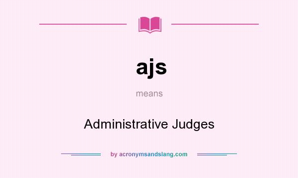 What does ajs mean? It stands for Administrative Judges
