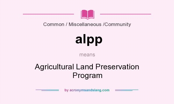 What does alpp mean? It stands for Agricultural Land Preservation Program