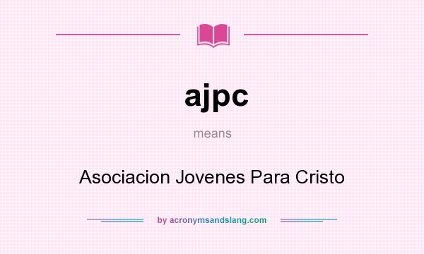 What does ajpc mean? It stands for Asociacion Jovenes Para Cristo
