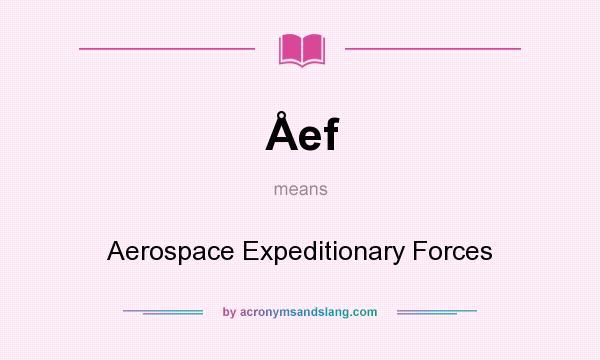 What does Åef mean? It stands for Aerospace Expeditionary Forces