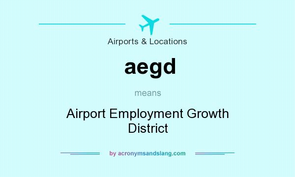 What does aegd mean? It stands for Airport Employment Growth District