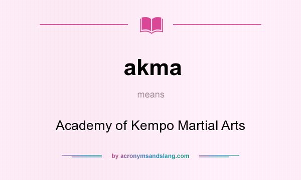 What does akma mean? It stands for Academy of Kempo Martial Arts