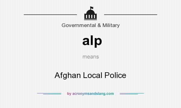 What does alp mean? It stands for Afghan Local Police