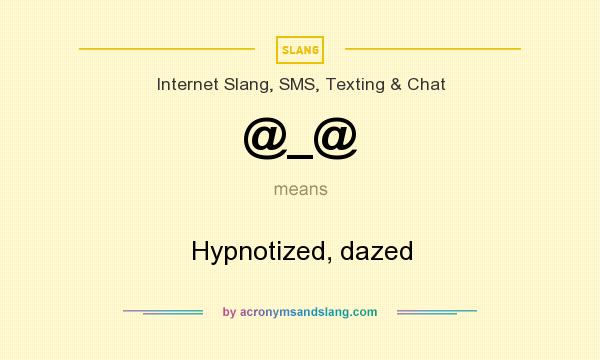 What does @_@ mean? It stands for Hypnotized, dazed
