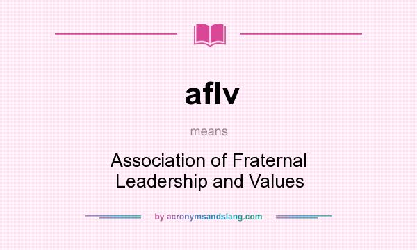What does aflv mean? It stands for Association of Fraternal Leadership and Values