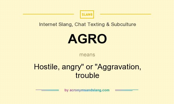 AGRO - Hostile, angry or Aggravation, trouble in Internet
