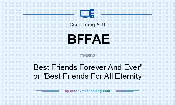 What does BFFAE mean? It stands for Best Friends Forever And Ever