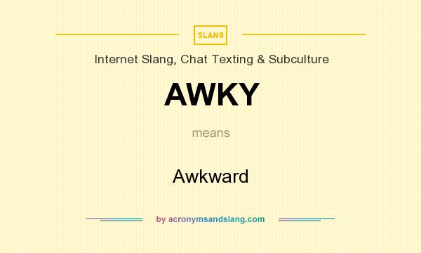 What does AWKY mean? It stands for Awkward