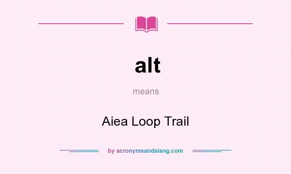 What does alt mean? It stands for Aiea Loop Trail