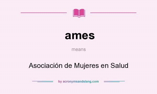 What does ames mean? It stands for Asociación de Mujeres en Salud