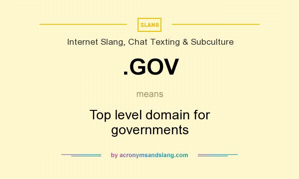What does .GOV mean? It stands for Top level domain for governments