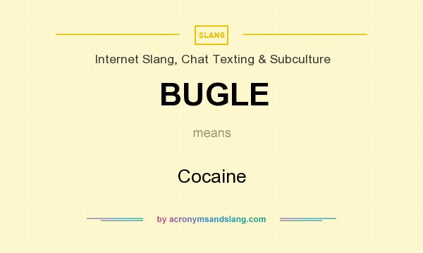 What does BUGLE mean? It stands for Cocaine