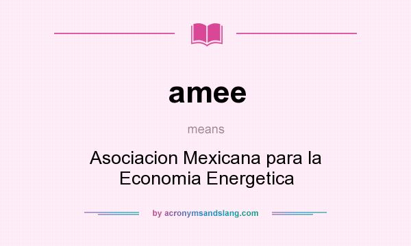 What does amee mean? It stands for Asociacion Mexicana para la Economia Energetica