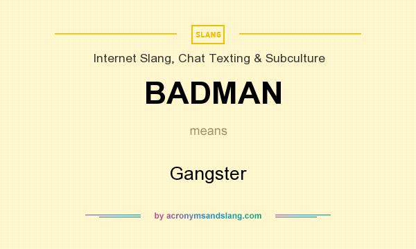 What does BADMAN mean? It stands for Gangster