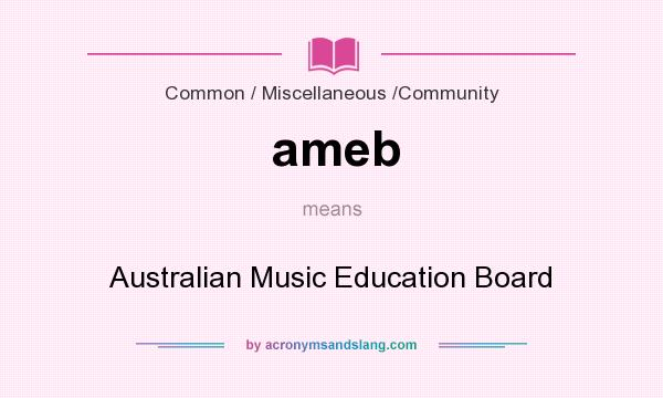 What does ameb mean? It stands for Australian Music Education Board