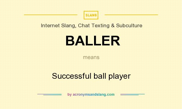 What does BALLER mean? It stands for Successful ball player