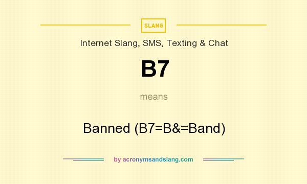 What does B7 mean? It stands for Banned (B7=B&=Band)