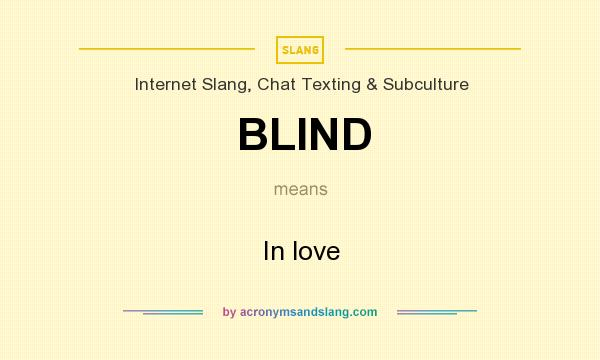 What does BLIND mean? It stands for In love