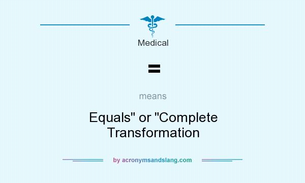 What does = mean? It stands for Equals or Complete Transformation