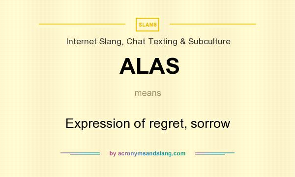 ALAS - Expression of regret, sorrow in Internet Slang, Chat
