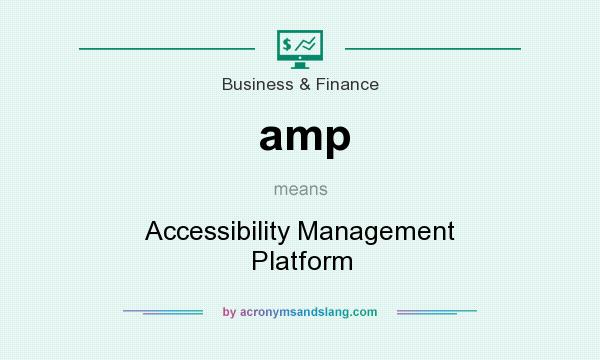 What does amp mean? It stands for Accessibility Management Platform