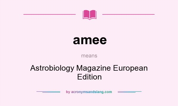 What does amee mean? It stands for Astrobiology Magazine European Edition