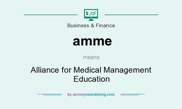 What does amme mean? It stands for Alliance for Medical Management Education