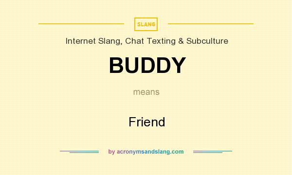 What does BUDDY mean? It stands for Friend