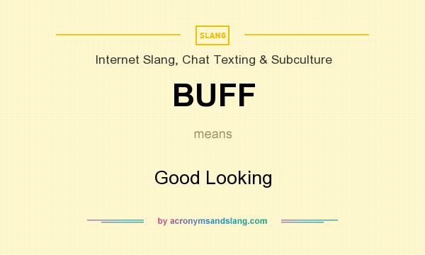 BUFF - Good Looking in Internet Slang, Chat Texting