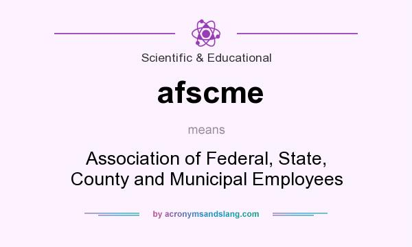 What does afscme mean? It stands for Association of Federal, State, County and Municipal Employees