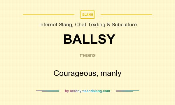 What does BALLSY mean? It stands for Courageous, manly
