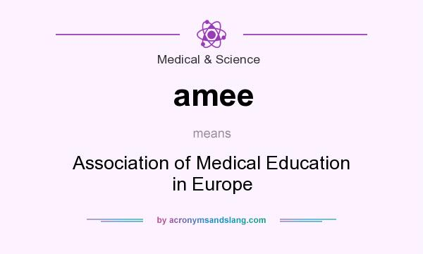 What does amee mean? It stands for Association of Medical Education in Europe
