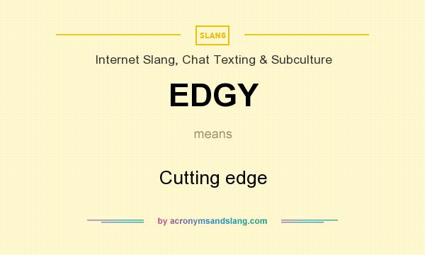 what does edgy mean definition of edgy edgy stands for cutting
