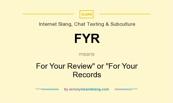 What does FYR mean? It stands for For Your Review or For Your Records
