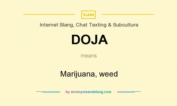 What does DOJA mean? It stands for Marijuana, weed