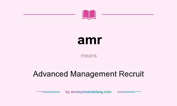 What does amr mean? It stands for Advanced Management Recruit