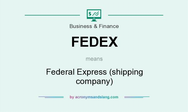 What does FEDEX mean? It stands for Federal Express (shipping company)