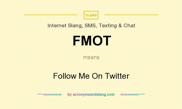 What does FMOT mean? It stands for Follow Me On Twitter
