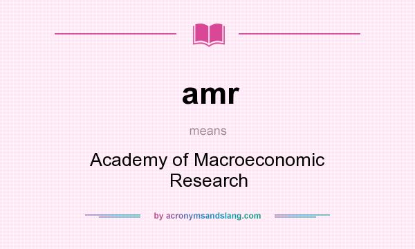 What does amr mean? It stands for Academy of Macroeconomic Research