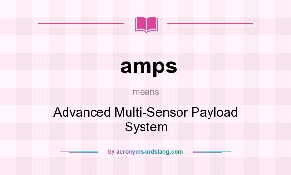 What does amps mean? It stands for Advanced Multi-Sensor Payload System
