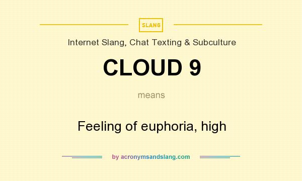 Beautiful Definition Of CLOUD 9   CLOUD 9 Stands For Feeling Of Euphoria, High. By  AcronymsAndSlang.com