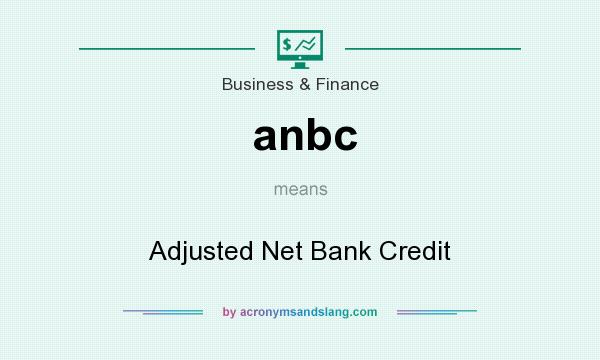 What does anbc mean? It stands for Adjusted Net Bank Credit