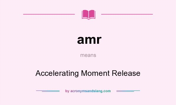 What does amr mean? It stands for Accelerating Moment Release