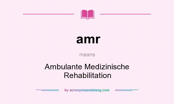 What does amr mean? It stands for Ambulante Medizinische Rehabilitation