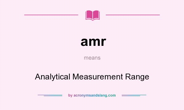 What does amr mean? It stands for Analytical Measurement Range