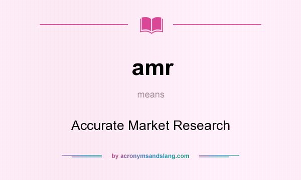 What does amr mean? It stands for Accurate Market Research