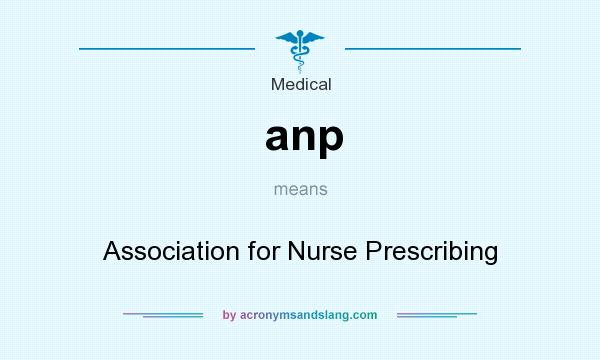 What does anp mean? It stands for Association for Nurse Prescribing