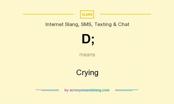 What does D; mean? It stands for Crying