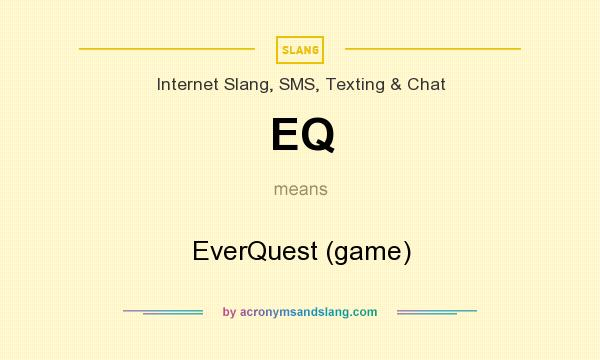 What does EQ mean? It stands for EverQuest (game)