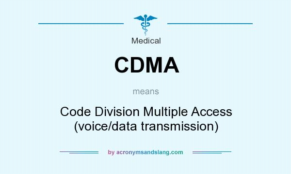 What does CDMA mean? It stands for Code Division Multiple Access (voice/data transmission)